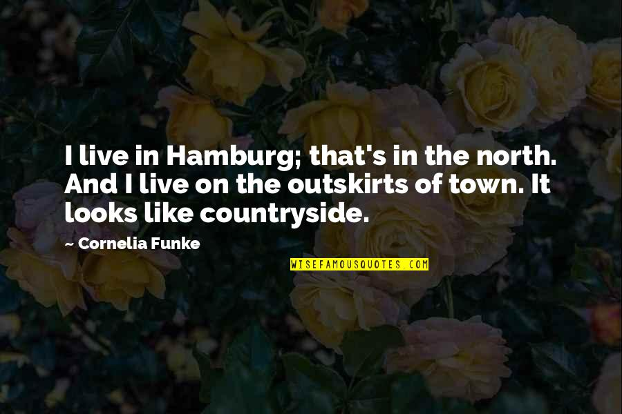 Outskirts Quotes By Cornelia Funke: I live in Hamburg; that's in the north.