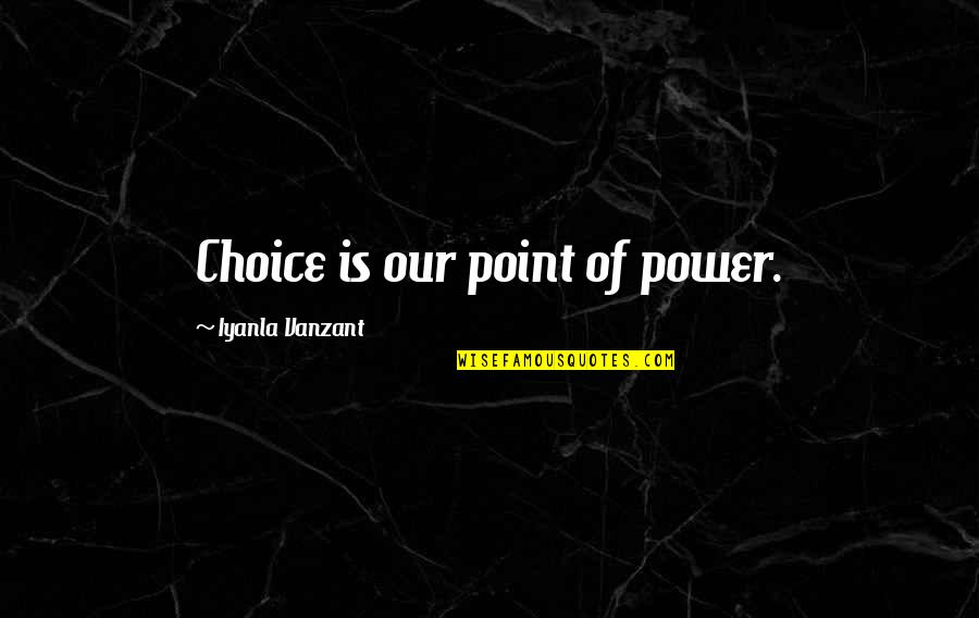 Outskirts Quotes By Iyanla Vanzant: Choice is our point of power.