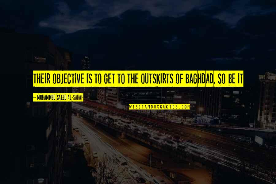 Outskirts Quotes By Mohammed Saeed Al-Sahaf: Their objective is to get to the outskirts