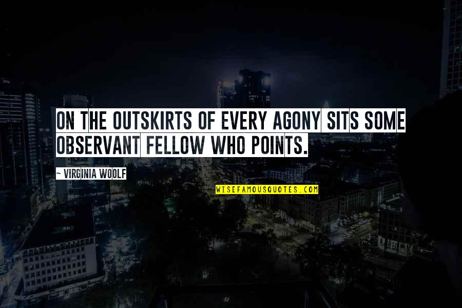 Outskirts Quotes By Virginia Woolf: On the outskirts of every agony sits some