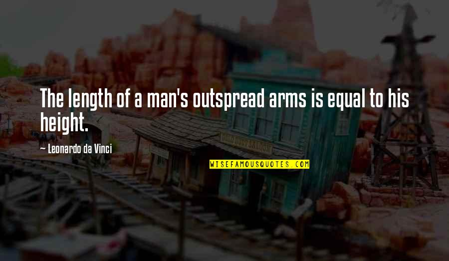Outspread Quotes By Leonardo Da Vinci: The length of a man's outspread arms is