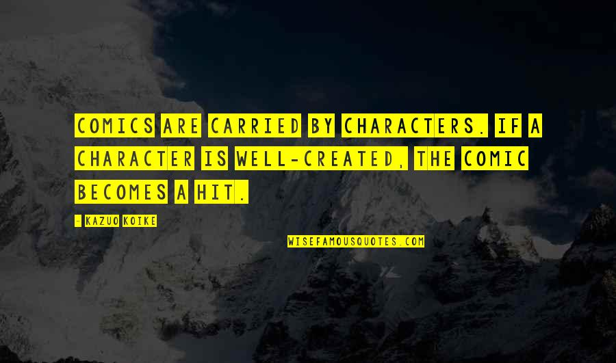 Outstreams Quotes By Kazuo Koike: Comics are carried by characters. If a character