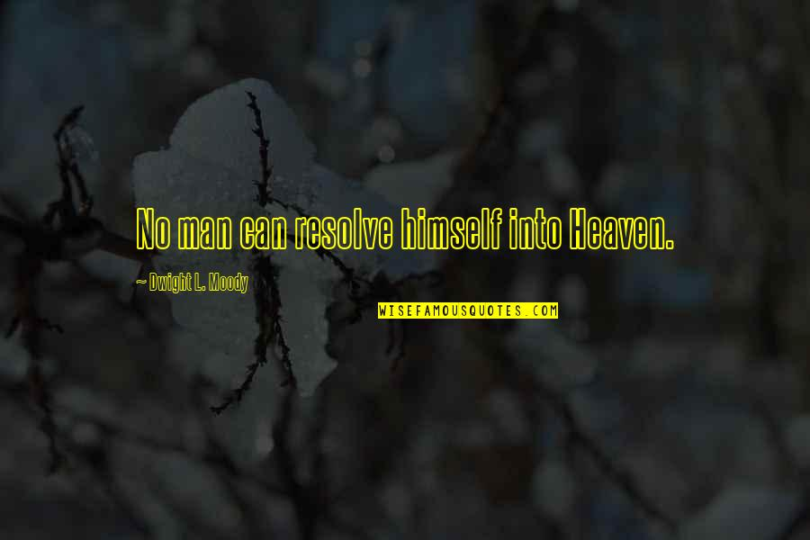 Outsurance Life Quotes By Dwight L. Moody: No man can resolve himself into Heaven.