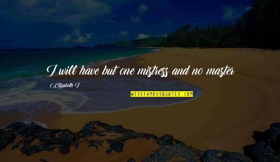 Outsurance Life Quotes By Elizabeth I: I will have but one mistress and no