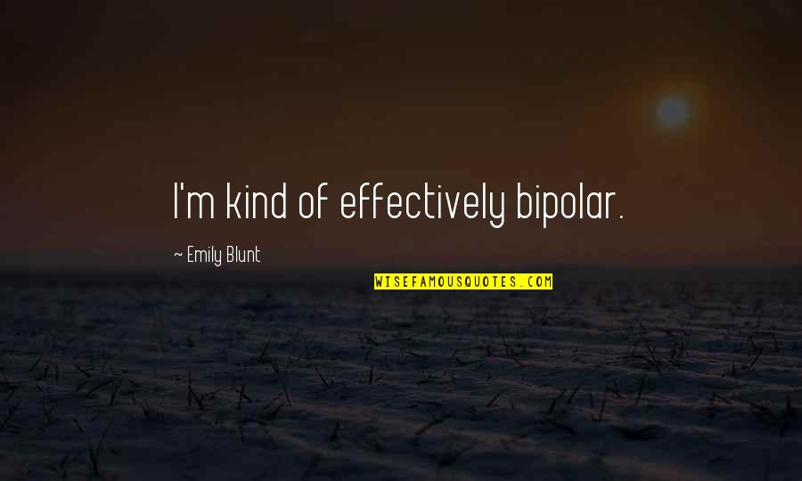 Outsurance Life Quotes By Emily Blunt: I'm kind of effectively bipolar.