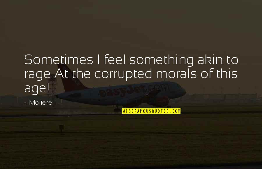 Outsurance Life Quotes By Moliere: Sometimes I feel something akin to rage At