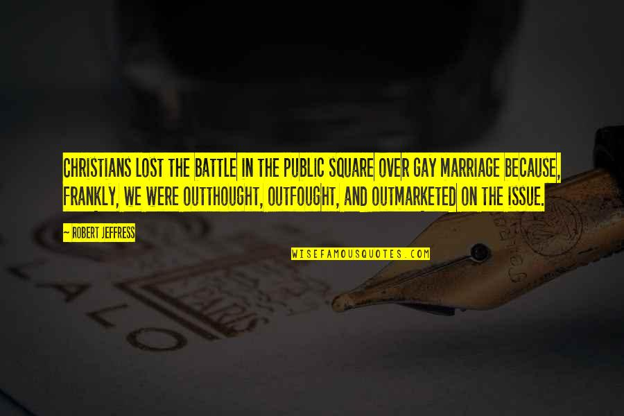 Outthought Quotes By Robert Jeffress: Christians lost the battle in the public square