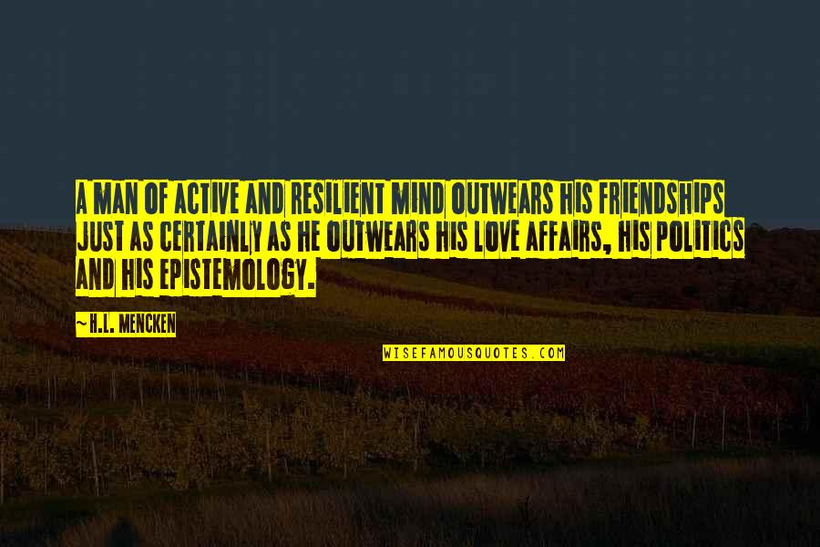 Outwears Quotes By H.L. Mencken: A man of active and resilient mind outwears