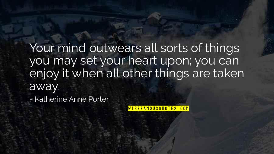 Outwears Quotes By Katherine Anne Porter: Your mind outwears all sorts of things you