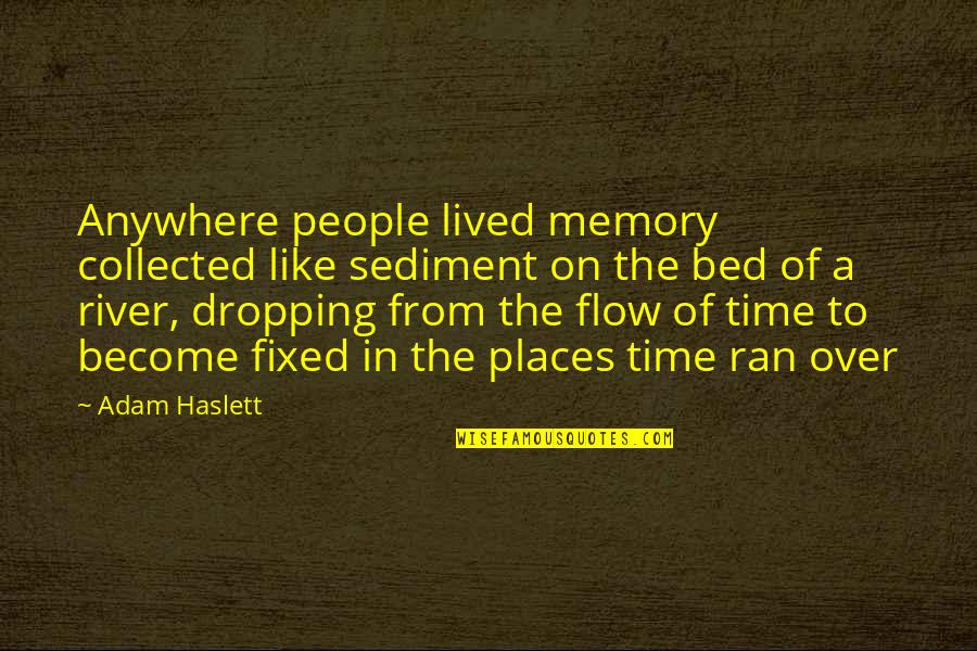 Over Bed Quotes By Adam Haslett: Anywhere people lived memory collected like sediment on