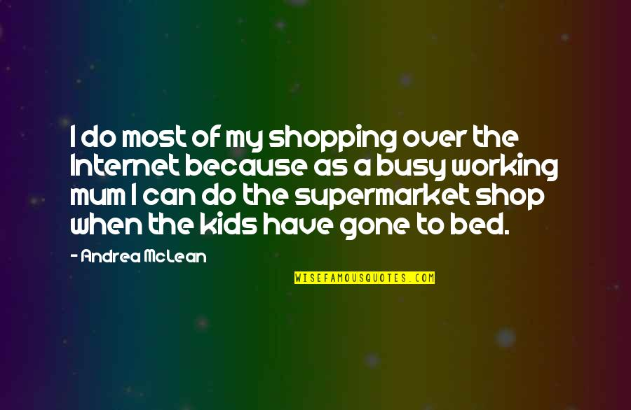 Over Bed Quotes By Andrea McLean: I do most of my shopping over the