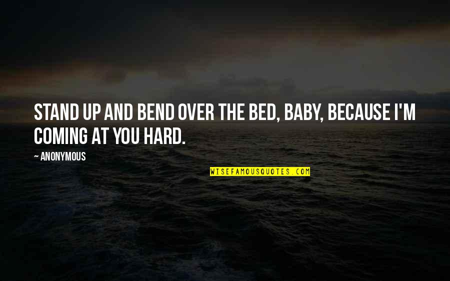 Over Bed Quotes By Anonymous: Stand up and bend over the bed, baby,