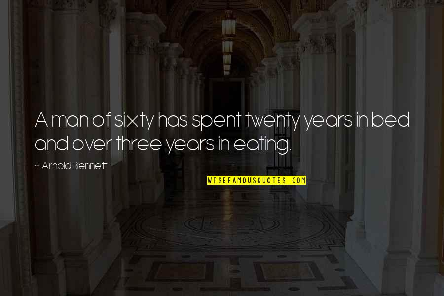 Over Bed Quotes By Arnold Bennett: A man of sixty has spent twenty years