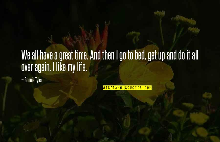 Over Bed Quotes By Bonnie Tyler: We all have a great time. And then