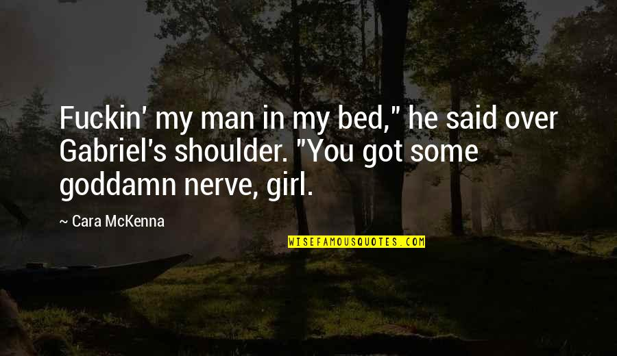 """Over Bed Quotes By Cara McKenna: Fuckin' my man in my bed,"""" he said"""