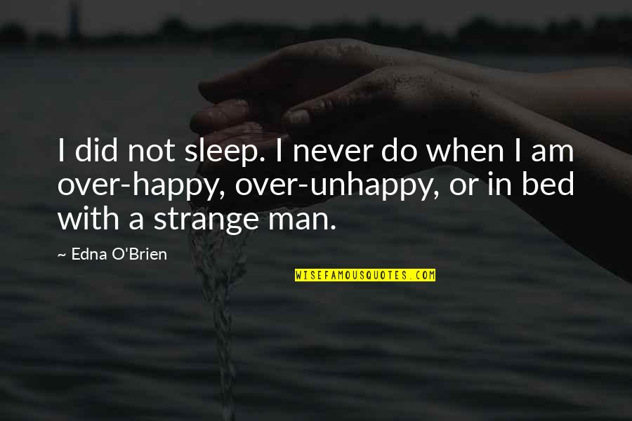 Over Bed Quotes By Edna O'Brien: I did not sleep. I never do when