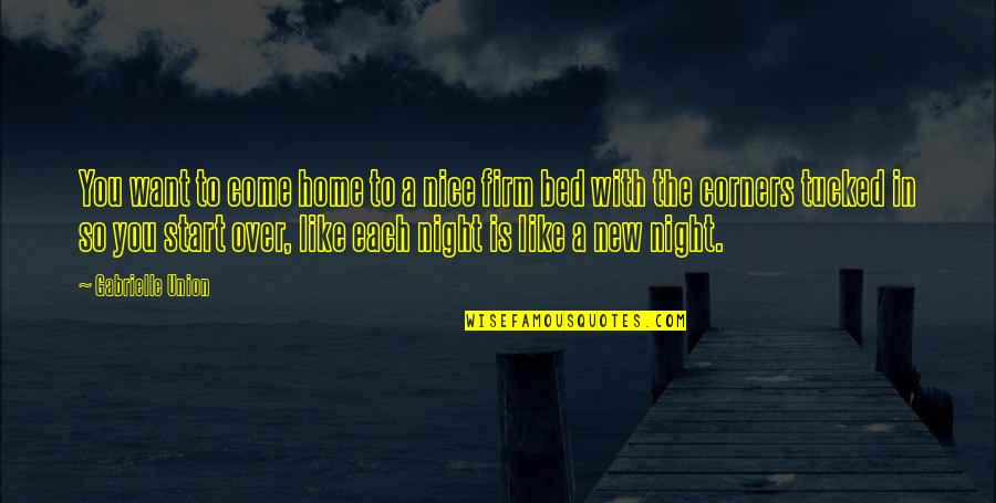 Over Bed Quotes By Gabrielle Union: You want to come home to a nice