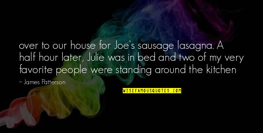 Over Bed Quotes By James Patterson: over to our house for Joe's sausage lasagna.