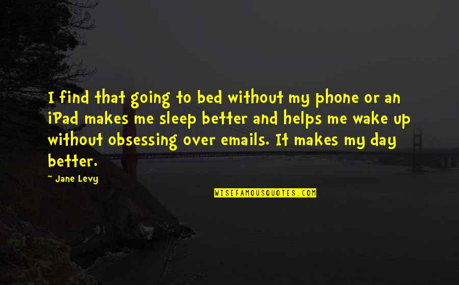 Over Bed Quotes By Jane Levy: I find that going to bed without my