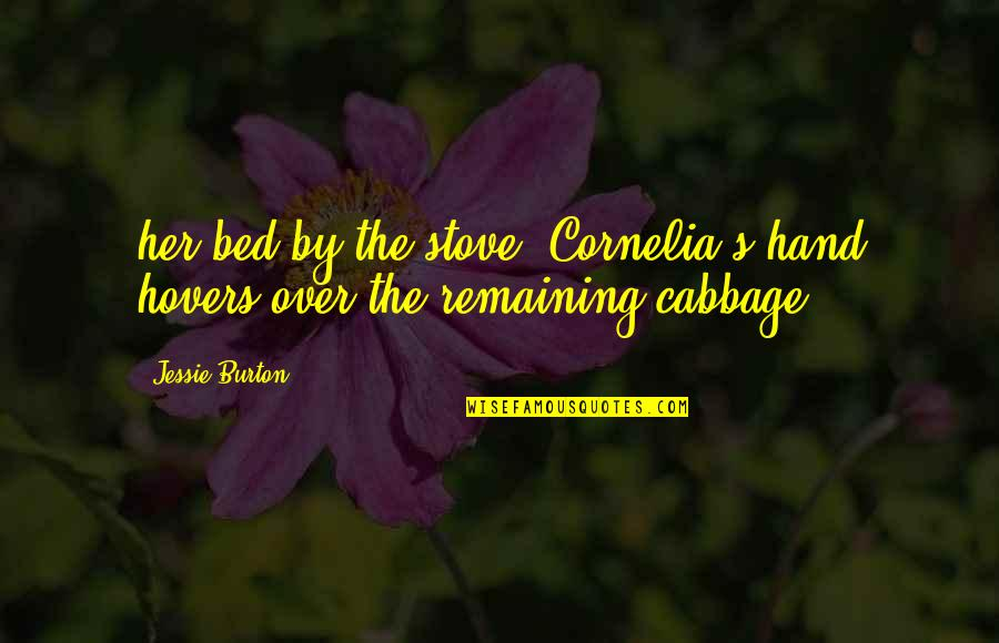 Over Bed Quotes By Jessie Burton: her bed by the stove, Cornelia's hand hovers