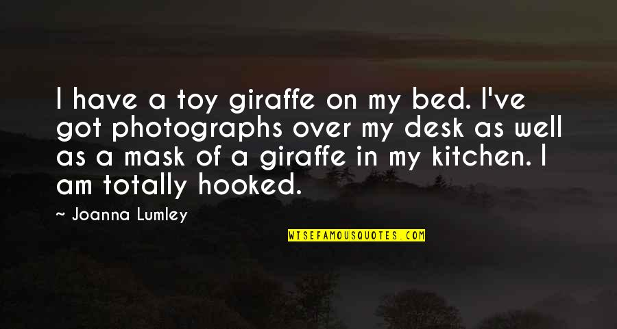 Over Bed Quotes By Joanna Lumley: I have a toy giraffe on my bed.