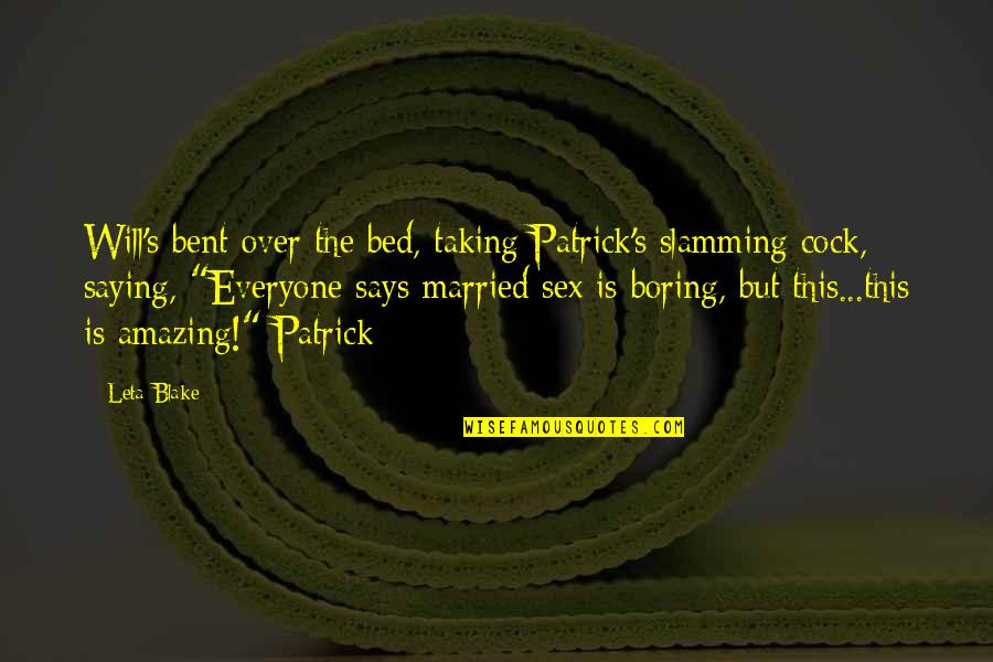 Over Bed Quotes By Leta Blake: Will's bent over the bed, taking Patrick's slamming