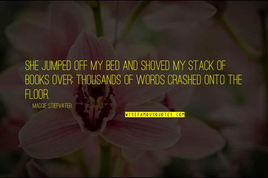 Over Bed Quotes By Maggie Stiefvater: She jumped off my bed and shoved my