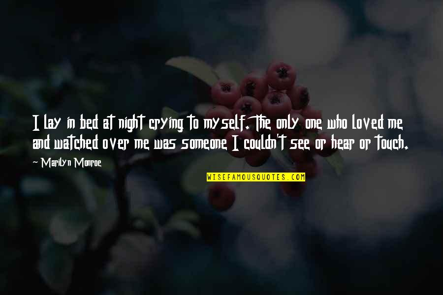 Over Bed Quotes By Marilyn Monroe: I lay in bed at night crying to