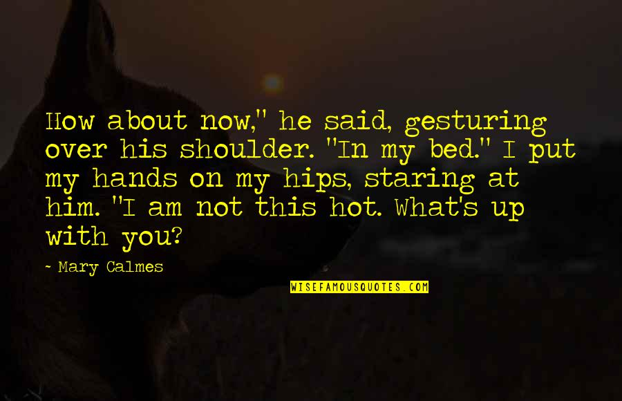 """Over Bed Quotes By Mary Calmes: How about now,"""" he said, gesturing over his"""