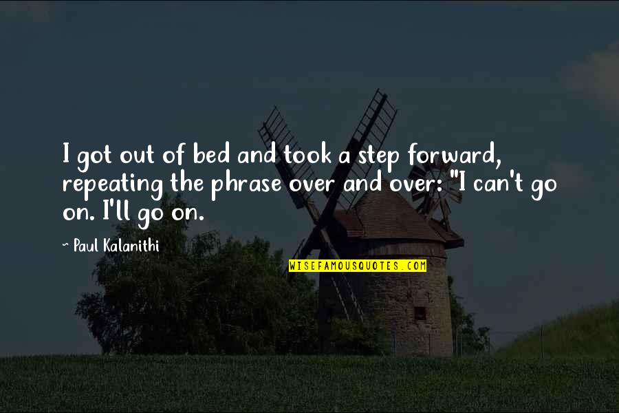 Over Bed Quotes By Paul Kalanithi: I got out of bed and took a