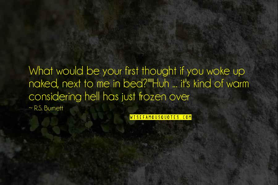 Over Bed Quotes By R.S. Burnett: What would be your first thought if you