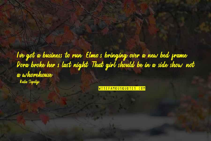 Over Bed Quotes By Ruta Sepetys: I've got a business to run. Elmo's bringing