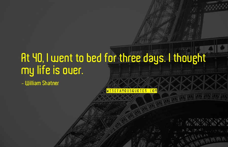 Over Bed Quotes By William Shatner: At 40, I went to bed for three