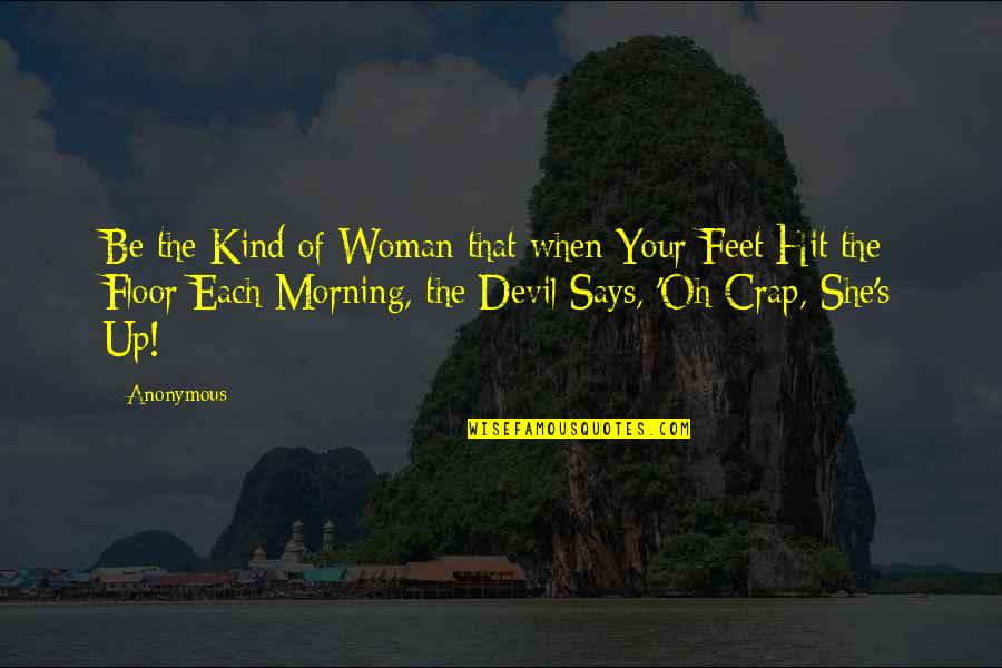 Over Confidence Attitude Quotes By Anonymous: Be the Kind of Woman that when Your