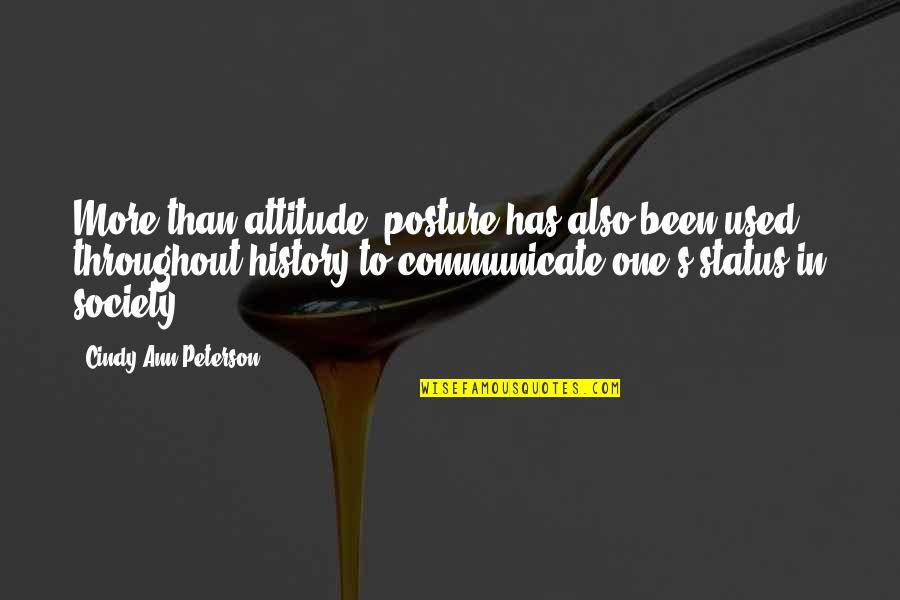Over Confidence Attitude Quotes By Cindy Ann Peterson: More than attitude, posture has also been used