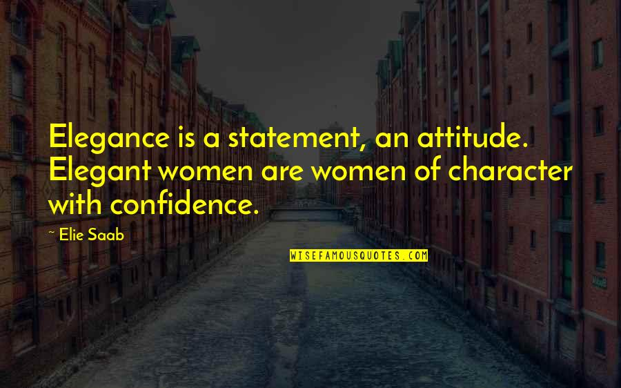 Over Confidence Attitude Quotes By Elie Saab: Elegance is a statement, an attitude. Elegant women