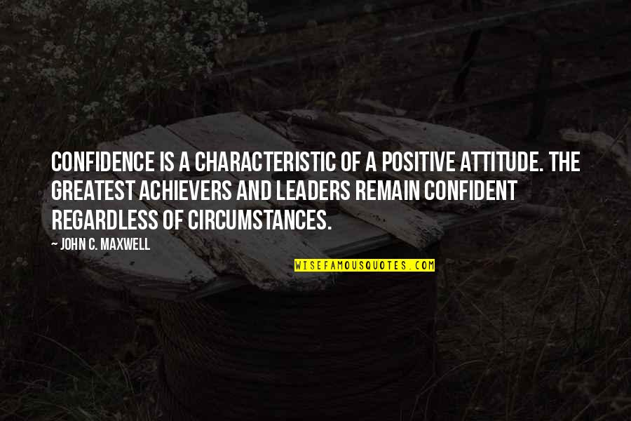Over Confidence Attitude Quotes By John C. Maxwell: Confidence is a characteristic of a positive attitude.