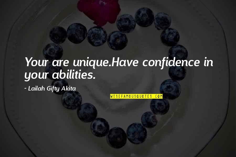 Over Confidence Attitude Quotes By Lailah Gifty Akita: Your are unique.Have confidence in your abilities.