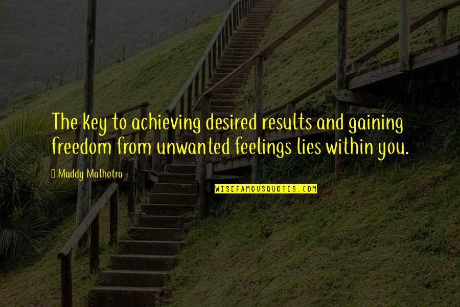 Over Confidence Attitude Quotes By Maddy Malhotra: The key to achieving desired results and gaining