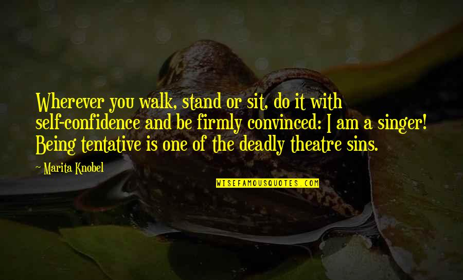 Over Confidence Attitude Quotes By Marita Knobel: Wherever you walk, stand or sit, do it