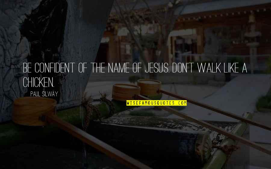 Over Confidence Attitude Quotes By Paul Silway: Be confident of the name of Jesus. Don't