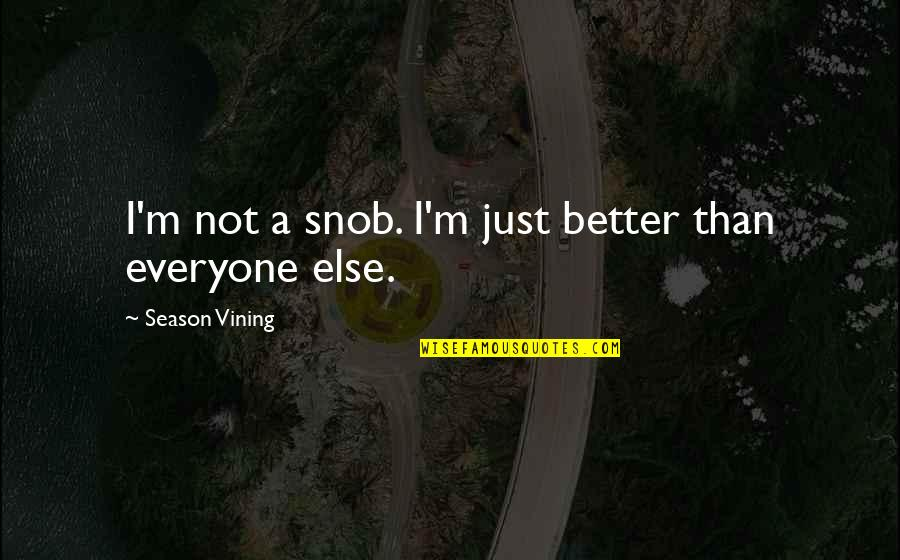 Over Confidence Attitude Quotes By Season Vining: I'm not a snob. I'm just better than