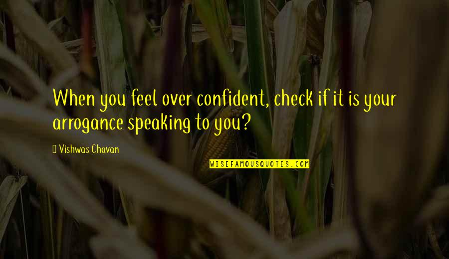 Over Confidence Attitude Quotes By Vishwas Chavan: When you feel over confident, check if it