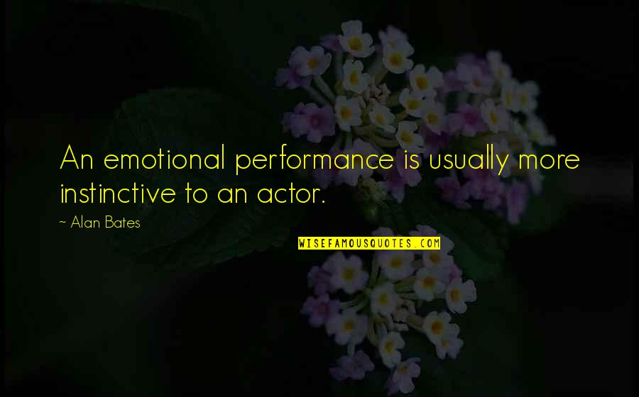 Over Exaggerating Quotes By Alan Bates: An emotional performance is usually more instinctive to