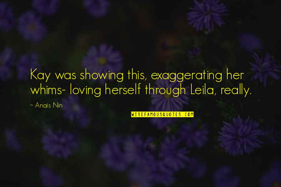 Over Exaggerating Quotes By Anais Nin: Kay was showing this, exaggerating her whims- loving