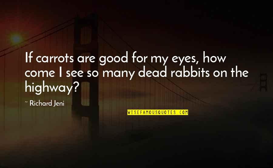 Over Exaggerating Quotes By Richard Jeni: If carrots are good for my eyes, how