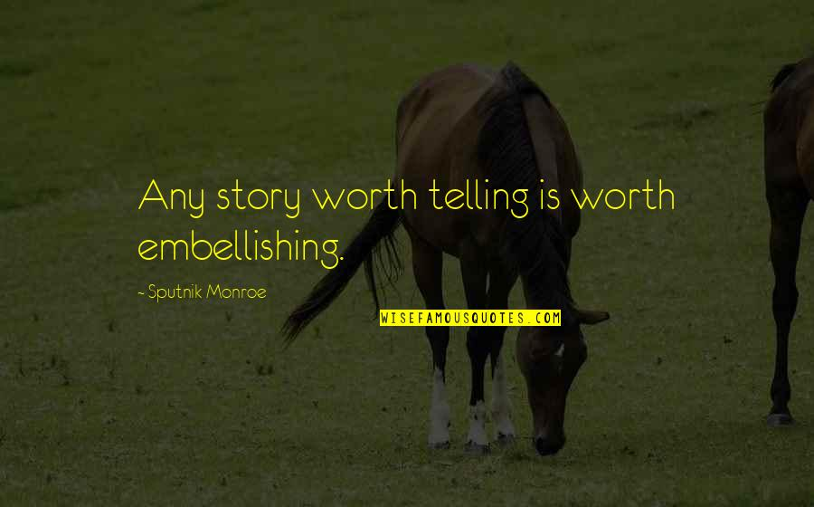 Over Exaggerating Quotes By Sputnik Monroe: Any story worth telling is worth embellishing.