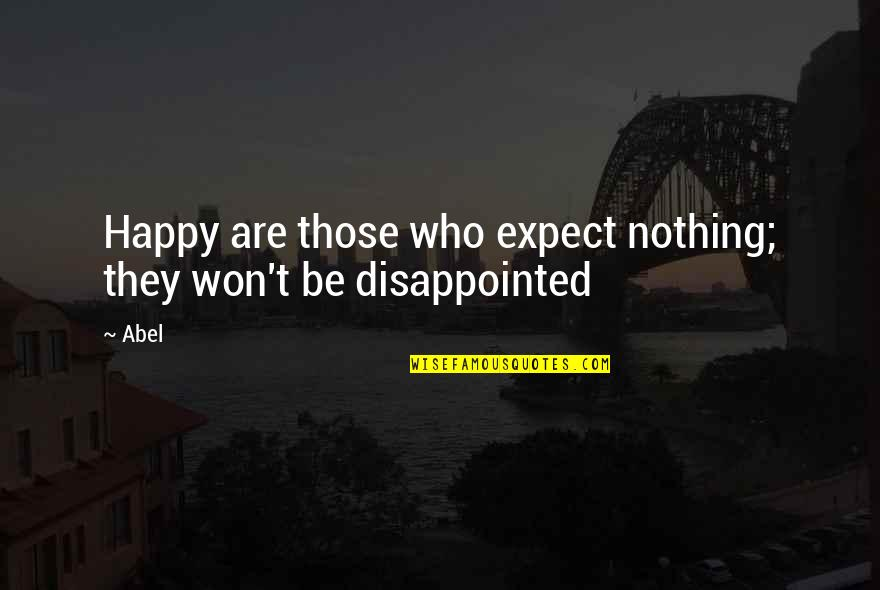 Over Expectations Quotes By Abel: Happy are those who expect nothing; they won't
