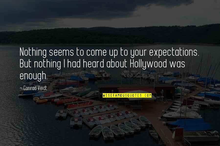 Over Expectations Quotes By Conrad Veidt: Nothing seems to come up to your expectations.