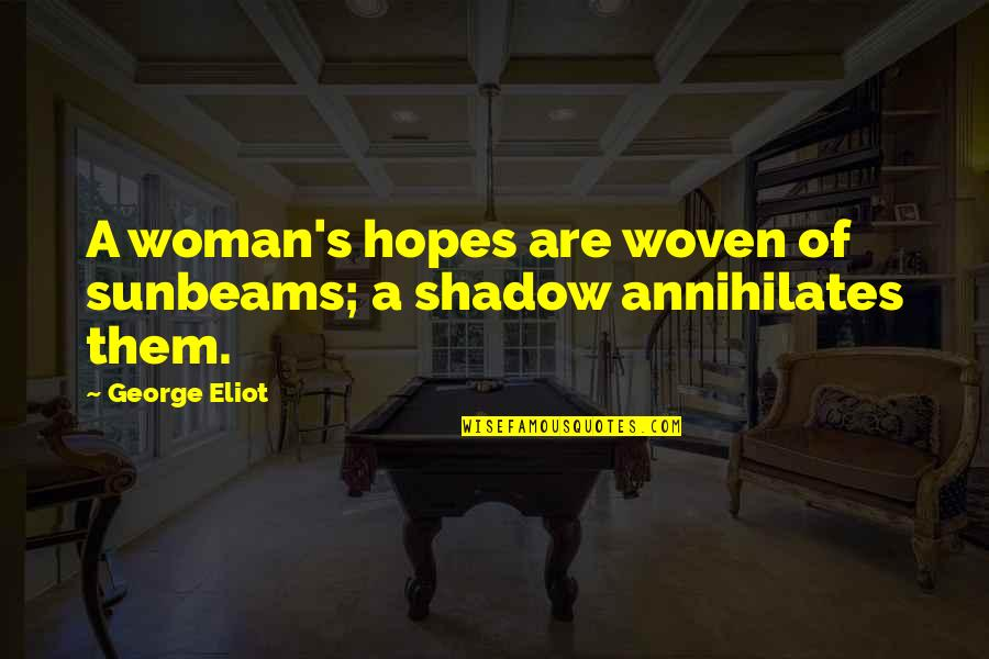 Over Expectations Quotes By George Eliot: A woman's hopes are woven of sunbeams; a